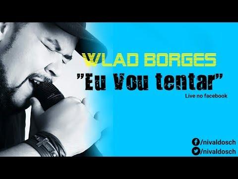 WLAD BORGES - EU VOU TENTAR