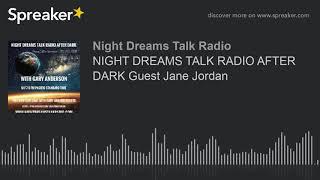 NIGHT DREAMS TALK RADIO AFTER DARK Guest Jane Jordan (part 2 of 3)