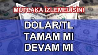 #DOLAR/TL: TAMAM MI, DEVAM MI?