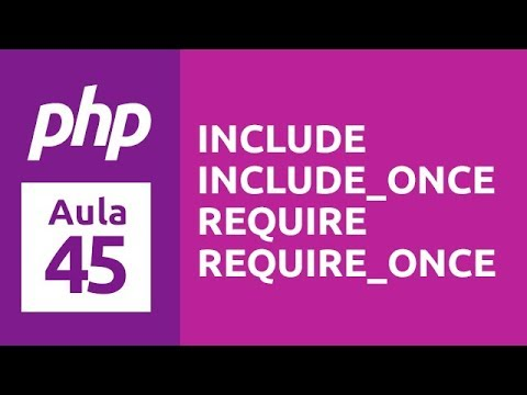 Curso de PHP 7 - Aula 45 - Include / Include_Once / Require_Once / Require_Once