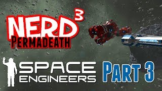 Nerd³ Permadeath - Space Engineers - Part 3