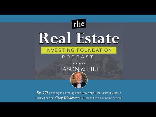 Ep. 278 Looking to Level Up and Grow Your Real Estate Business? - Greg Dickerson