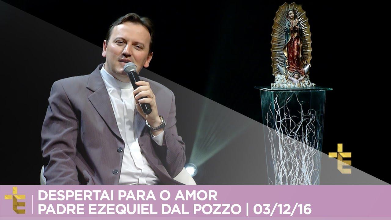 DESPERTAI PARA O AMOR   PADRE EZEQUIEL DAL POZZO   03/12/16