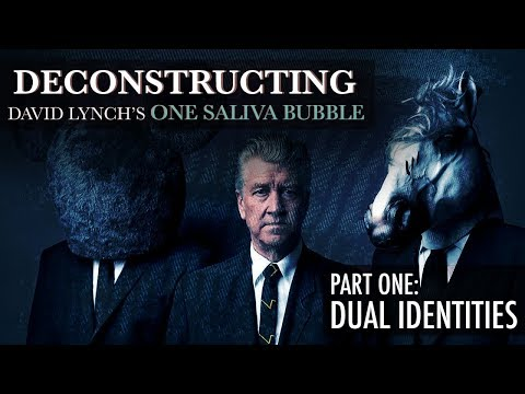 Deconstructing David Lynch's One Saliva Bubble (Part 1: Dual Identities)