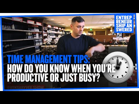 Time Management Tips How Do You Know When Youre Productive Or Just Busy