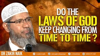 DO THE LAWS OF GOD KEEP CHANGING FROM TIME TO TIME? - DR ZAKIR NAIK