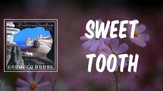Sweet Tooth (Lyrics) - Crowded House