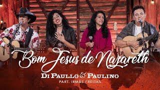 Di Paullo & Paulino Part. Esp. Irmãs Freitas - Bom Jesus de Nazareth -