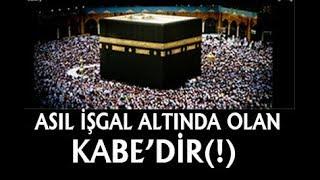 ASIL İŞGAL ALTINDA OLAN FİLİSTİN DEĞİL KABE'DİR!