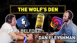 Jordan Belfort Podcast: The Wolf's Den #1 -  Take Your Life To The Next Level with Dan Fleyshman