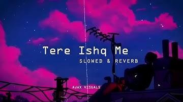 Tere Ishq Me - Aditya Yadav  [Slowed + Reverb]  (Aethestic)