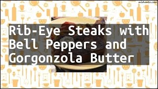 Recipe Rib-Eye Steaks with Bell Peppers and Gorgonzola Butter