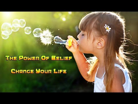 The Power Of Belief - Change Your Life