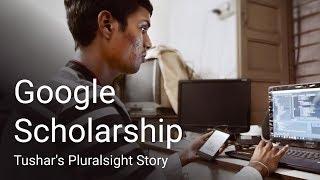 Google Reskilling India Scholarship - Tushar's Pluralsight Story