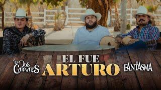 Los Dos Carnales, El Fantasma - El Fue Arturo (Video Musical)