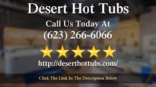 Desert Hot Tubs Review Arcadia Cove, AZ 85008 (623) 266-6066
