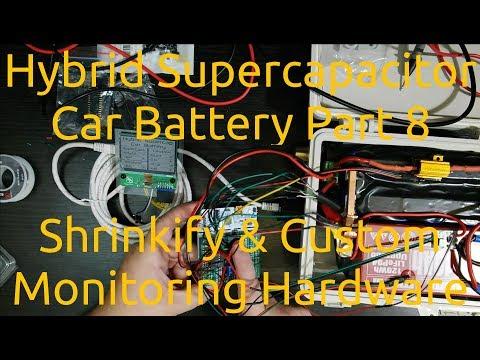 Hybrid Supercapacitor Car Battery Part 8 - Shrinkify & Custom Monitoring Hardware