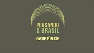 Pensando o Brasil - Gastos Públicos