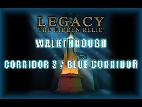 Legacy 3 - The Hidden Relic Walkthrough Corridor 2 / Blue