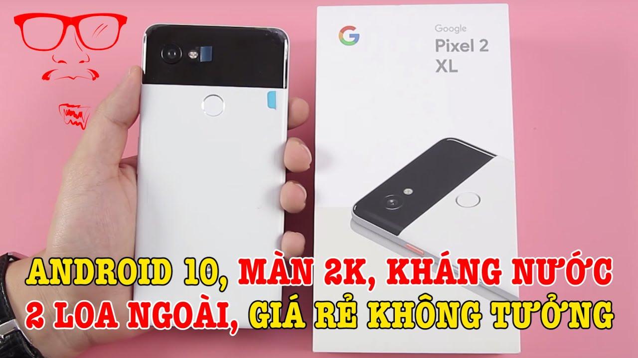 Mở hộp Google Pixel 2 XL mới tinh GIÁ RẺ KHÔNG TƯỞNG - Màn 2K, Android 10, Kháng nước