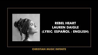 Rebel Heart - Lauren Daigle (Lyrics Español / English)