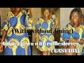 How To Sew An Ankara Gown With Ruffle Sleeves And  Lining.
