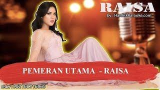 Download lagu PEMERAN UTAMA RAISA Karaoke MP3