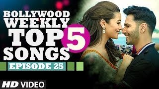 Bollywood Weekly Top 5 Songs | Episode 25 | Hindi Songs 2017