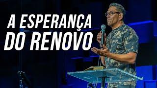A ESPERANÇA DO RENOVO 16.05.21 Manhã | Rev Felipe Assis