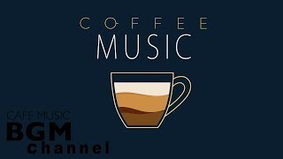 Coffee Music - Unwind Cafe Music - Jazz Music & Bossa Nova Music For Work