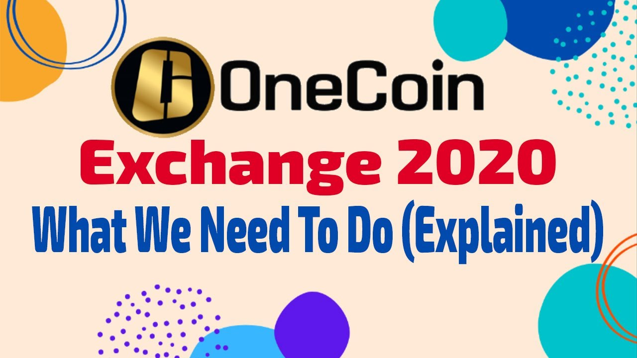 Onecoin Exchange 2020 What We Need To