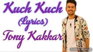 Kuch Kuch Lyrics Tony Kakkar and Neha Kakkar | Kuch Kuch full song with lyrics | New song 2019