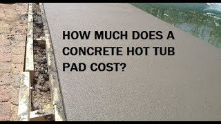 How Much Does A Hot Tub Pad Cost You