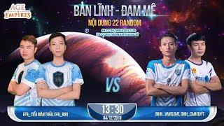 [Trực Tiếp] Bibi, Tiểu Màn Thầu vs VaneLove, Cam Quýt - 2vs2 Random 4/12/19 Đế Chế 247