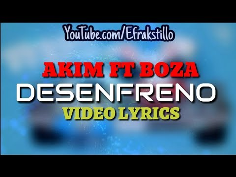 Akim ft Boza - Desenfreno [Lyrics Video]