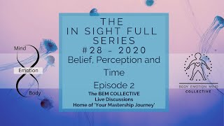 #28 The In-Sight-Full Series ~ Belief, Perception & Time ~ Brought to you by the B.E.M Collective