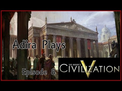 Adira Plays   Sid Meier's Civilization V -- Episode 8  