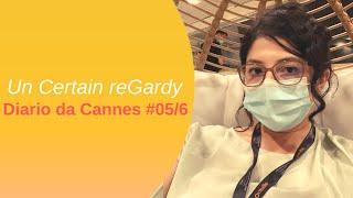 Un Certain reGardy ◇ Diario dal Festival di Cannes #05 e #06