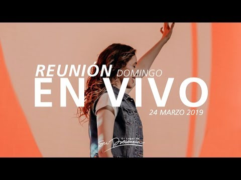 🔴 Reunión En Vivo (Prédica y Alabanza) - 24 Marzo 2019 | El Lugar de Su Presencia