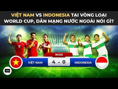 Dân mạng nước ngoài nói gì khi Việt Nam thắng Indonesia ở vòng loại World Cup   Thán