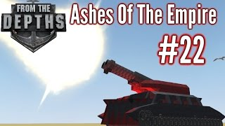 From The Depths | Part 22 | Artillery Tank!  | Ashes Of The Empire Gameplay - Playthrough