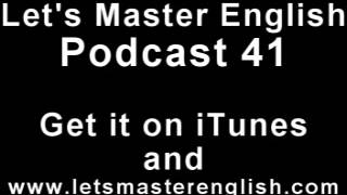 Let's Master English: Podcast 41 (an ESL podcast) (an English radio show!!)