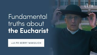Fundamental Truths About The Eucharist  With Fr Kerry Wakulich  | Colloquy #3