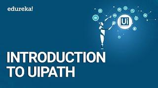 Introduction To UiPath | RPA Tutorial For Beginners | RPA Training using Uipath | Edureka