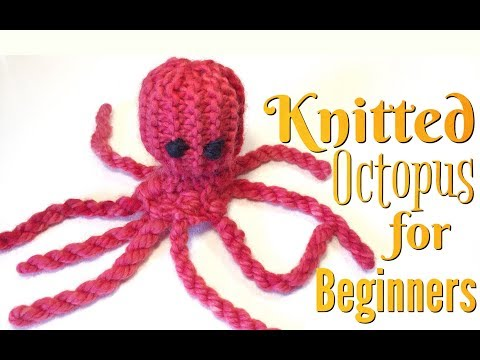 HOW TO MAKE A KNITTED OCTOPUS | KNITTING FOR BEGINNERS