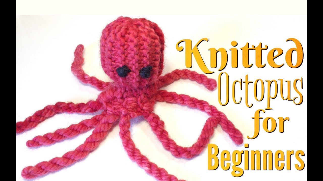 HOW TO MAKE A KNITTED OCTOPUS   KNITTING FOR BEGINNERS - YouTube