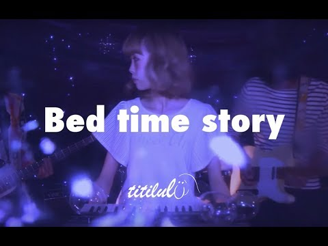 titilulu「Bed time story」【MV】