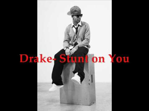 Drake- Stunt on you