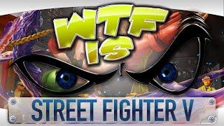 ► WTF Is... - Street Fighter V ?