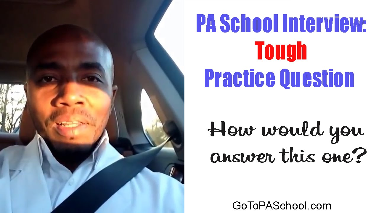 tough pa school interview question you better try answering now tough pa school interview question you better try answering now